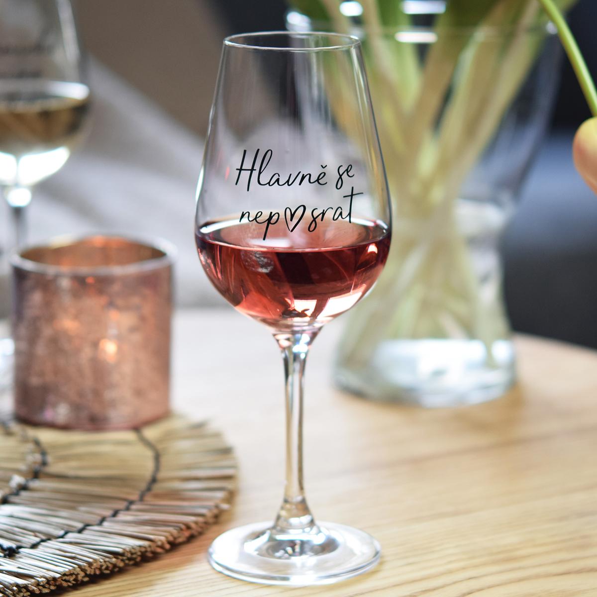 HOUSEDECOR Sklenice na víno - Hlavně se nep♥srat